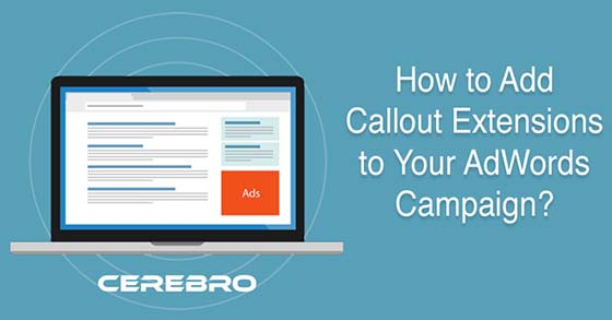 How to Add Callout Extensions To Your Google AdWords Campaigns