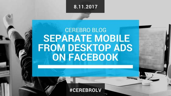 Why You Should Separate Mobile Ads from Desktop Ads on Facebook